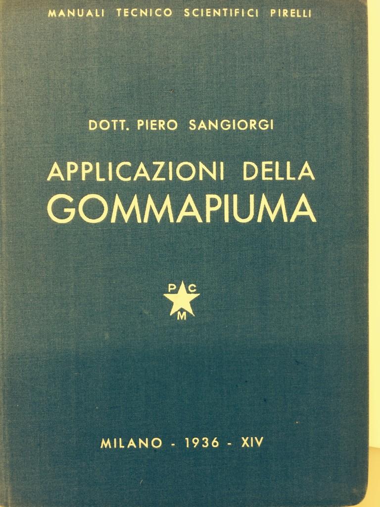 Copertina del libretto a firma di dott. Piero Sangiorgi, Applicazioni della Gommapiuma, Manuali Tecnico Scientifici Pirelli, Milano 1936 – XIV.