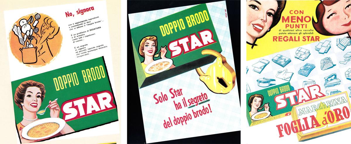 Da sinistra: lancio stampa della campagna pubblicitaria del doppio brodo, 1959; lancio stampa della campagna pubblicitaria per il dado da brodo, 1960 ca; lancio stampa della raccolta punti Star, 1960 ca.